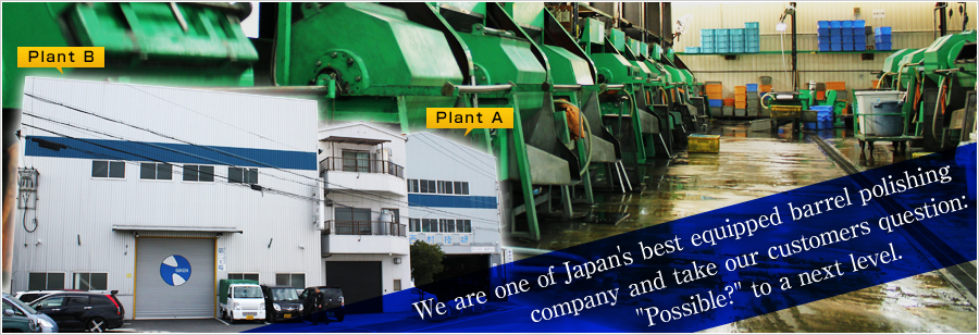We are one of Japan's best equipped barrel polishing company and take our customers question: